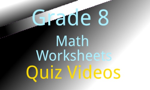 Grade 8 Math Worksheets Quiz Videos