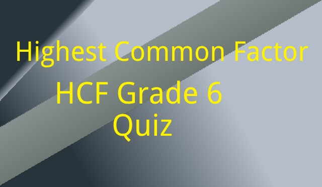 Highest Common Factor HCF Grade 6 Quiz