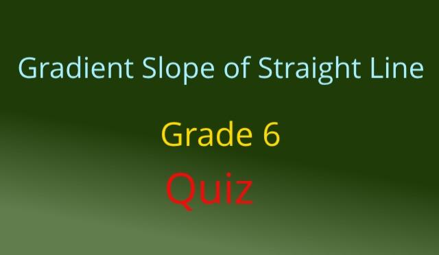 Gradient Slope of Straight Line Grade 6 Quiz